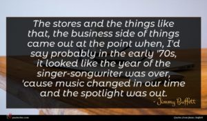 Jimmy Buffett quote : The stores and the ...
