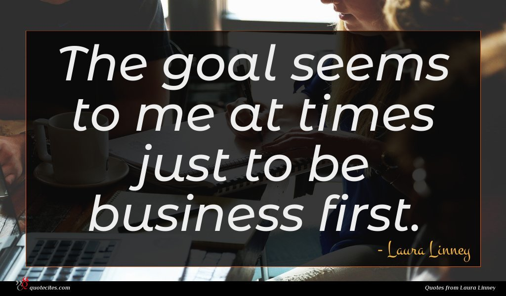 The goal seems to me at times just to be business first.