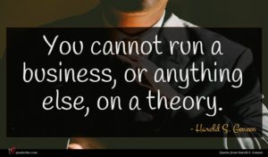 Harold S. Geneen quote : You cannot run a ...