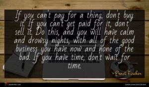 Ernst Fischer quote : If you can't pay ...