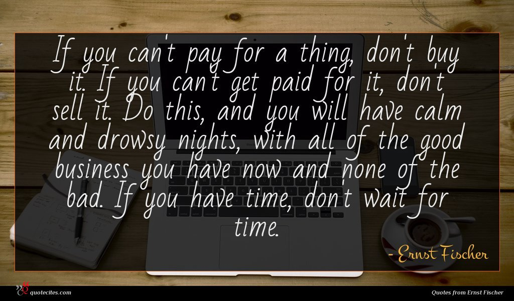 Photo of Ernst Fischer quote : If you can't pay …