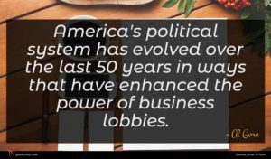Al Gore quote : America's political system has ...