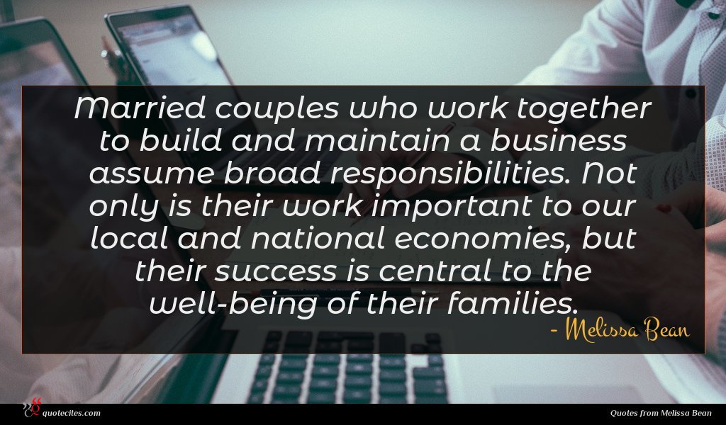 Married couples who work together to build and maintain a business assume broad responsibilities. Not only is their work important to our local and national economies, but their success is central to the well-being of their families.