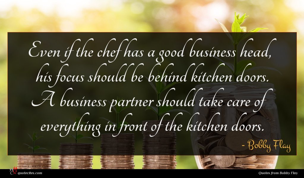 Even if the chef has a good business head, his focus should be behind kitchen doors. A business partner should take care of everything in front of the kitchen doors.