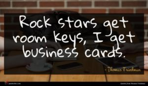 Thomas Friedman quote : Rock stars get room ...