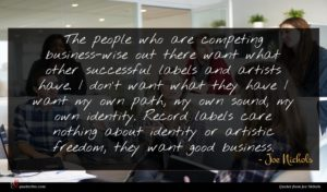 Joe Nichols quote : The people who are ...