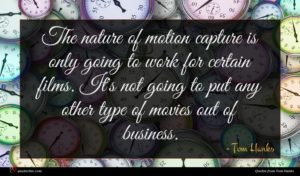 Tom Hanks quote : The nature of motion ...