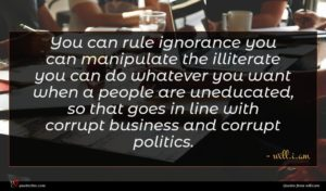will.i.am quote : You can rule ignorance ...