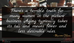 Maureen O'Hara quote : There's a terrible truth ...
