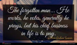 William Graham Sumner quote : The forgotten man He ...