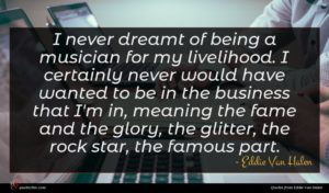 Eddie Van Halen quote : I never dreamt of ...