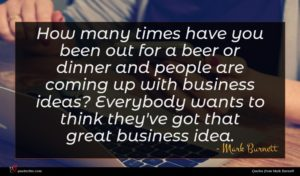 Mark Burnett quote : How many times have ...