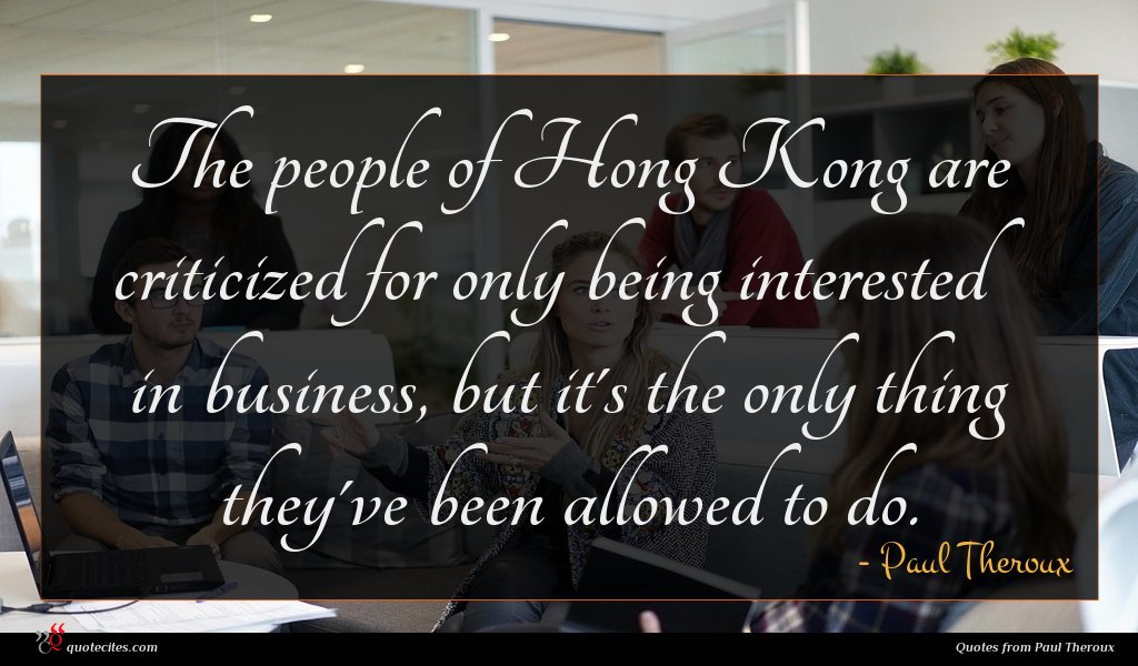 The people of Hong Kong are criticized for only being interested in business, but it's the only thing they've been allowed to do.