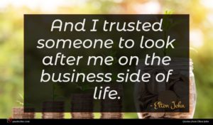 Elton John quote : And I trusted someone ...