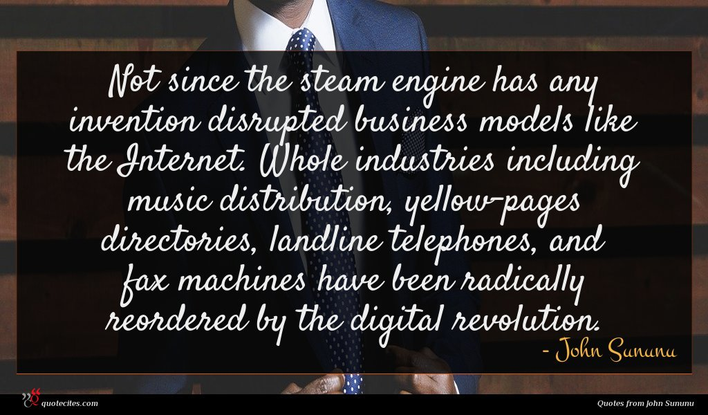 Not since the steam engine has any invention disrupted business models like the Internet. Whole industries including music distribution, yellow-pages directories, landline telephones, and fax machines have been radically reordered by the digital revolution.