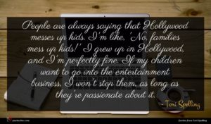 Tori Spelling quote : People are always saying ...
