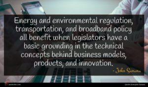 John Sununu quote : Energy and environmental regulation ...