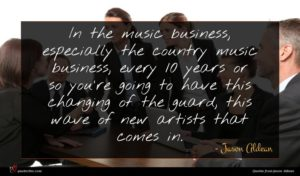 Jason Aldean quote : In the music business ...