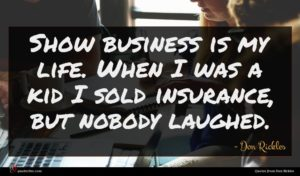 Don Rickles quote : Show business is my ...