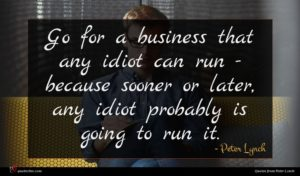 Peter Lynch quote : Go for a business ...
