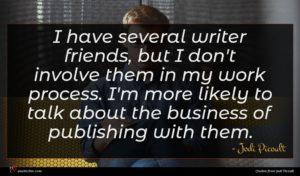 Jodi Picoult quote : I have several writer ...
