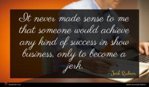 Josh Radnor quote : It never made sense ...