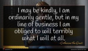 Catherine the Great quote : I may be kindly ...