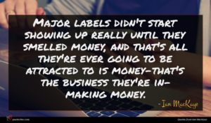 Ian MacKaye quote : Major labels didn't start ...