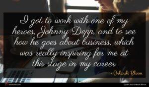 Orlando Bloom quote : I got to work ...