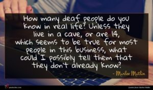 Marlee Matlin quote : How many deaf people ...