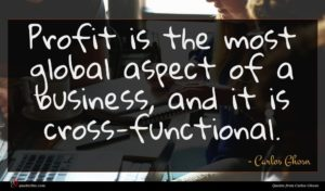 Carlos Ghosn quote : Profit is the most ...