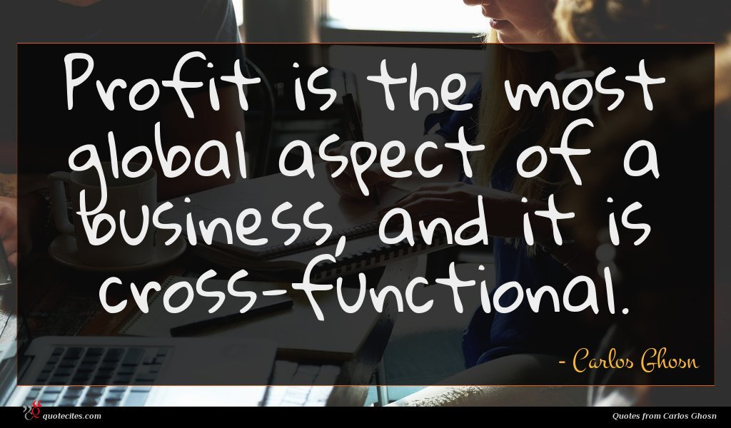 Photo of Carlos Ghosn quote : Profit is the most …