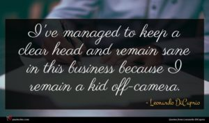 Leonardo DiCaprio quote : I've managed to keep ...