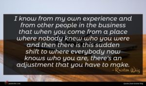 Kristen Wiig quote : I know from my ...