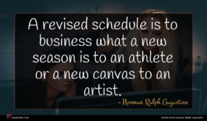 Norman Ralph Augustine quote : A revised schedule is ...
