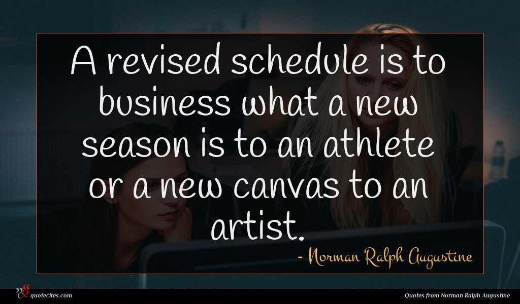 A revised schedule is to business what a new season is to an athlete or a new canvas to an artist.