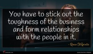 Rocco DiSpirito quote : You have to stick ...