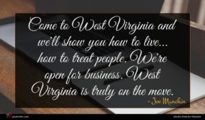 Joe Manchin quote : Come to West Virginia ...