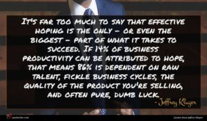 Jeffrey Kluger quote : It's far too much ...
