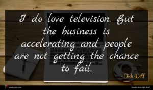 Dick Wolf quote : I do love television ...