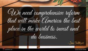 Jim DeMint quote : We need comprehensive reform ...