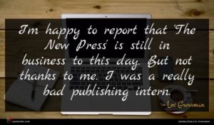 Lev Grossman quote : I'm happy to report ...