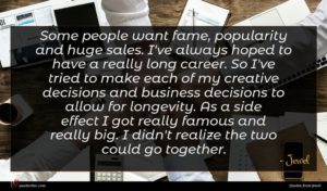Jewel quote : Some people want fame ...
