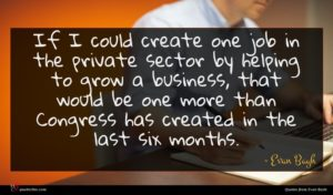 Evan Bayh quote : If I could create ...
