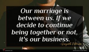 Gwyneth Paltrow quote : Our marriage is between ...