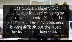 Jeremy Renner quote : I was always a ...
