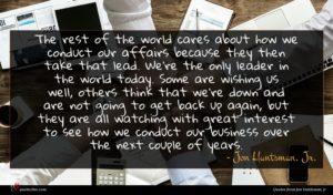 Jon Huntsman, Jr. quote : The rest of the ...