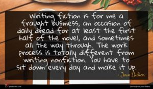 Joan Didion quote : Writing fiction is for ...