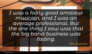 Alan Greenspan quote : I was a fairly ...
