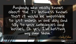 Andy Cohen quote : Anybody who really knows ...